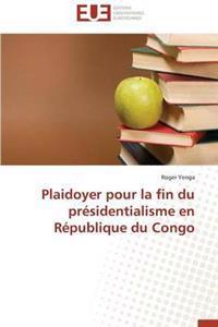 Plaidoyer Pour La Fin Du Presidentialisme En Republique Du Congo