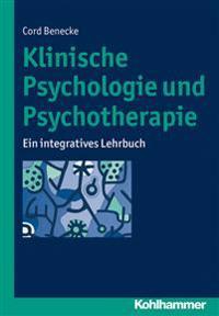 Klinische Psychologie Und Psychotherapie: Ein Integratives Lehrbuch