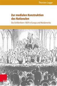 Zur Medialen Konstruktion Des Nationalen: Die Schillerfeiern 1859 in Europa Und Nordamerika
