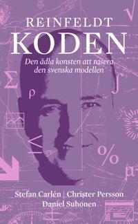 Reinfeldtkoden : den ädla konsten att rasera den svenska modellen