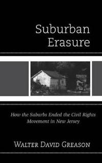 Suburban Erasure: How the Suburbs Ended the Civil Rights Movement in New Jersey