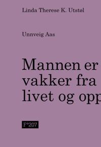 Mannen er vakker fra livet og opp - Linda Therese K. Utstøl, Unnveig Aas   Inprintwriters.org