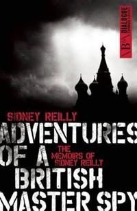 Adventures of a British Master Spy: The Memoirs of Sydney Reilly