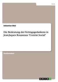"Die Bedeutung Des Vertragsgedankens in Jean-Jaques Rousseaus ""Contrat Social"""