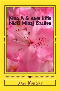 King A G Says Little Nicki Minaj Excites: Nicki Minaj and Others You Did Not Know