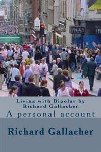 Living with Bipolar by Richard Gallacher: A Personal Account