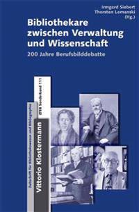 Bibliothekare Zwischen Verwaltung Und Wissenschaft: 200 Jahre Berufsbilddebatte