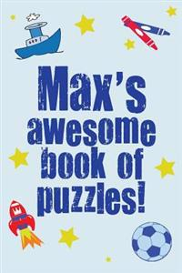 Max's Awesome Book of Puzzles!: Children's Puzzle Book Containing 20 Unique Personalised Puzzles as Well as 80 Other Fun Puzzles
