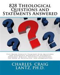 828 Theological Questions and Statements Answered: Five Major Subjects Examined with Questions and Statements Answered in Systematic Theology, Biblica