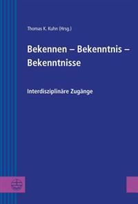Bekennen - Bekenntnis - Bekenntnisse: Interdiziplinare Zugange