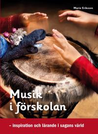 Musik i förskolan : inspiration och lärande i sagans värld