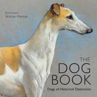 The Dog Book: Dogs of Historical Distinction