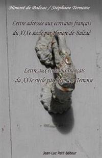Lettre Adressée Aux Écrivains Français Du Xixe Siècle Par Honoré de Balzac: Lettre Aux Écrivains Français Du Xxie Siècle Par Stéphane Ternoise