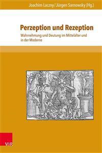 Perzeption Und Rezeption: Wahrnehmung Und Deutung Im Mittelalter Und in Der Moderne