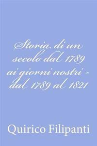 Storia Di Un Secolo Dal 1789 AI Giorni Nostri - Dal 1789 Al 1821