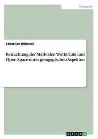 Betrachtung Der Methoden World Cafe Und Open Space Unter Geragogischen Aspekten