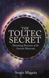 The Toltec Secret: Dreaming Practices of the Ancient Mexicans