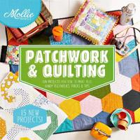 Mollie makes: patchwork & quilting - fun projects for you to make, plus tip