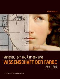 Material, Technik, AEsthetik und Wissenschaft der Farbe 1750-1850
