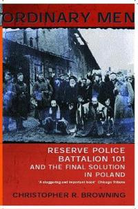 Ordinary men - reserve police battalion 11 and the final solution in poland