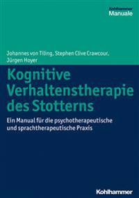 Kognitive Verhaltenstherapie Des Stotterns: Ein Manual Fur Die Psychotherapeutische Und Sprachtherapeutische Praxis