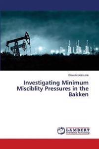 Investigating Minimum Misciblity Pressures in the Bakken