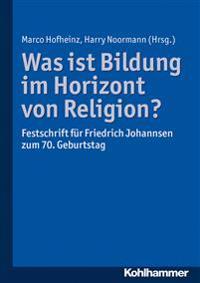 Was Ist Bildung Im Horizont Von Religion?: Festschrift Fur Friedrich Johannsen Zum 70. Geburtstag