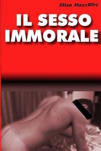 Il Sesso Immorale: (Come Lo Chiamano Gli Stupidi)