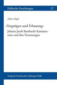 Vergnugen Und Erbauung: Johann Jacob Rambachs Kantatentexte Und Ihre Vertonungen