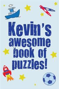 Kevin's Awesome Book of Puzzles!: Children's Puzzle Book Containing 20 Unique Personalised Puzzles as Well as 80 Other Fun Puzzles