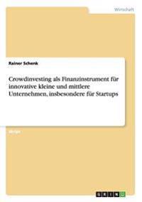 Crowdinvesting ALS Finanzinstrument F r Innovative Kleine Und Mittlere Unternehmen, Insbesondere F r Startups