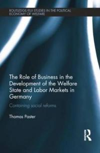 The Role of Business in the Development of the Welfare State and Labor Markets in Germany