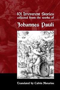 101 Irreverent Stories Collected from the Works of Johannes Pauli