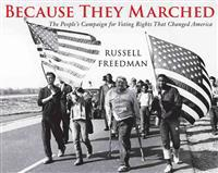 Because They Marched: The People's Campaign for Voting Rights That Changed America
