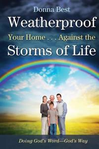 Weatherproof Your Home . . . Against the Storms of Life