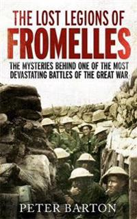 Lost legions of fromelles - the mysteries behind one of the most devastatin
