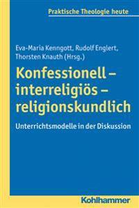 Konfessionell - Interreligios - Religionskundlich: Unterrichtsmodelle in Der Diskussion