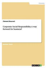 Corporate Social Responsibility. a Way Forward for Business?