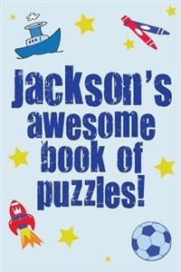 Jackson's Awesome Book of Puzzles!: Children's Puzzle Book Containing 20 Unique Personalised Puzzles as Well as 80 Other Fun Puzzles