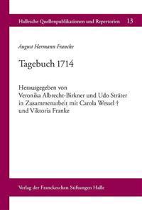 August Hermann Francke: Tagebuch 1714: Herausgegeben Von Veronika Albrecht-Birkner Und Udo Strater in Zusammenarbeit Mit Carola Wessel Und Vik