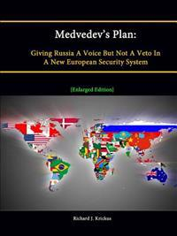 Medvedev's Plan: Giving Russia A Voice But Not A Veto In A New European Security System [Enlarged Edition]