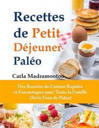 Recettes de Petit Dejeuner Paleo: Des Recettes de Cuisine Rapides Et Fantastiques Pour Toute La Famille