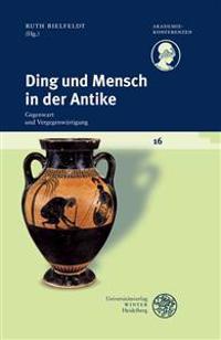 Ding Und Mensch in Der Antike: Gegenwart Und Vergegenwartigung