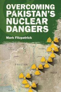 Overcoming Pakistan's Nuclear Dangers
