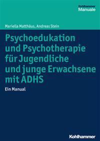 Psychoedukation Und Psychotherapie Fur Jugendliche Und Junge Erwachsene Mit Adhs: Ein Manual