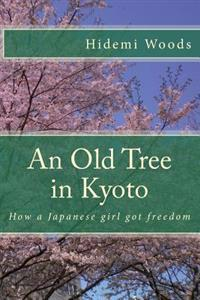 An Old Tree in Kyoto: How a Japanese Girl Got Freedom