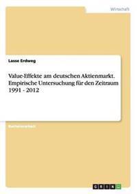 Value-Effekte Am Deutschen Aktienmarkt. Empirische Untersuchung Fur Den Zeitraum 1991 - 2012