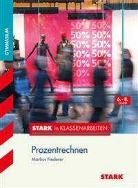 Stark in Klassenarbeiten - Mathematik Prozentrechnen 6.-8. Klasse Gymnasium