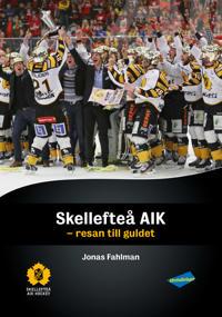 Skellefteå AIK : resan till guldet