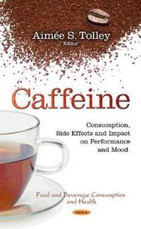 Caffeine - consumption, side effects and impact on performance and mood